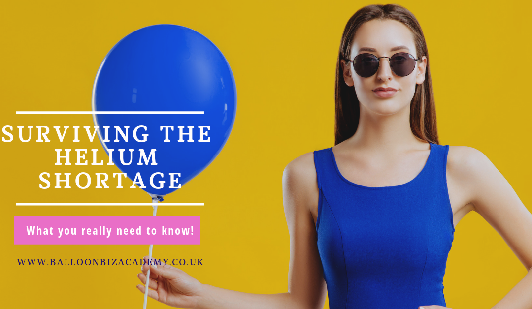 Surviving the Helium Shortage What you need to know to still grow your balloon business