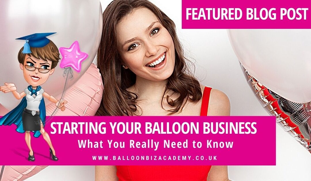 Starting a Balloon Business – What you Need to Know!