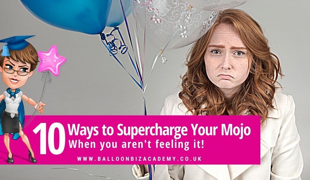 10 Ways to Supercharge Your Mojo When You Are Not Feeling It!