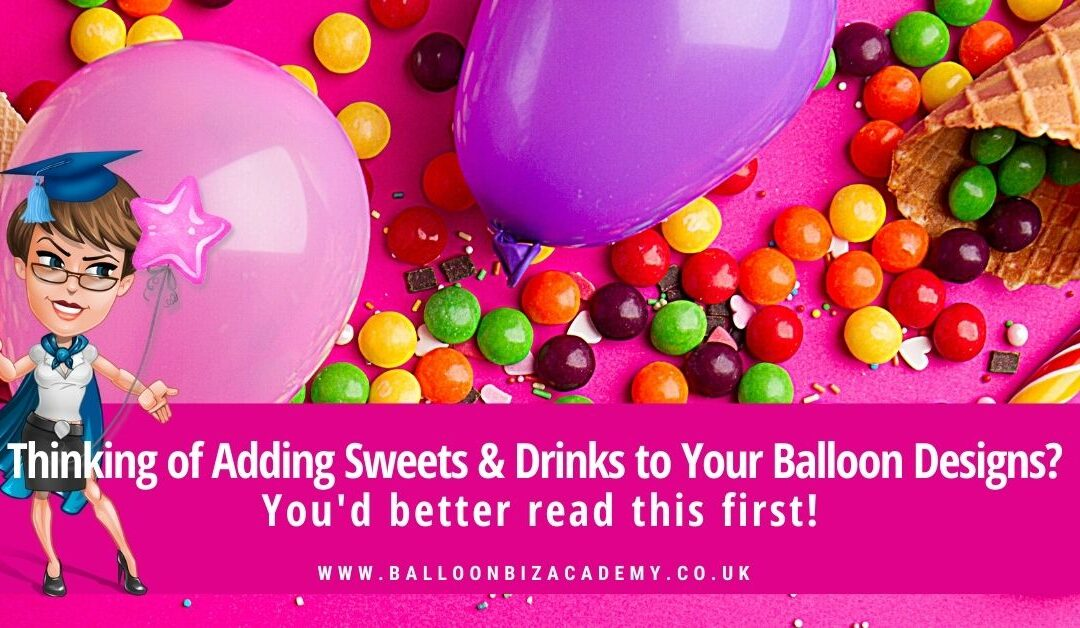 Thinking of Adding Sweets, and Drinks To Your Balloon Designs – Make Sure You Read This First!